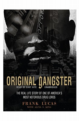 Download online Original Gangster: The Real Life Story of One of America's Most Notorious Drug Lords by Frank Lucas, Aliya S. King, Cary Hite ePub