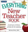 The Everything New Teacher Book: A Survival Guide for the First Year and Beyond (Everything Series)