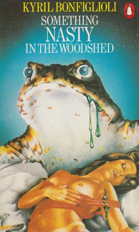 Something nasty in the woodshed by Kyril Bonfiglioli