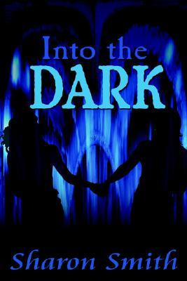Into the Dark by Sharon  Smith