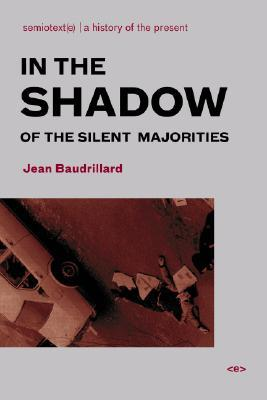 In the Shadow of the Silent Majorities (Foreign Agents) (Semi... by Jean Baudrillard