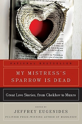 My Mistresss Sparrow is Dead: Great Love Stories, from Chekhov to Munro