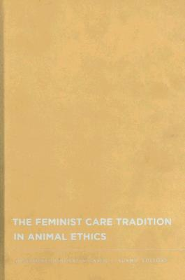 The Feminist Care Tradition in Animal Ethics by Josephine Donovan