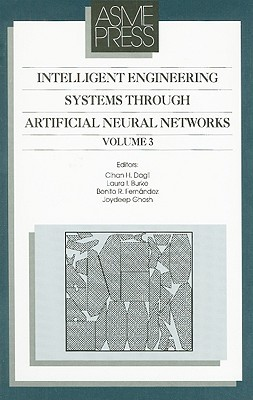 Intelligent Engineering Systems Through Artificial Neural Networks, Volume 3: Proceedings of the Artificial Neural Networks in Engineering (ANNIE '93)