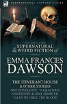 The Collected Supernatural and Weird Fiction of Emma Frances Dawson: The Itinerant House and Other Stories-One Novelette: 'a Gracious Visitation' and