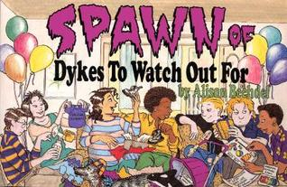 Spawn of Dykes to Watch Out For by Alison Bechdel