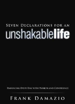 Seven Declarations for an Unshakable Life by Frank Damazio
