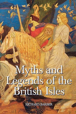 Myths & Legends of the British Isles by Richard Barber