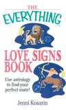 The Everything Love Signs Book: Use Astrology to Find Your Perfect Mate (Everything (New Age))