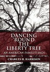 Dancing 'Round the Liberty Tree: An American Family's Saga