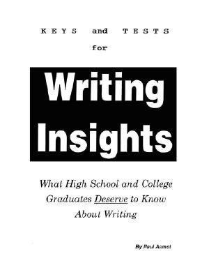 Keys and Test for Writing Insights: What High School and College Graduates Deserve to Know about Writing