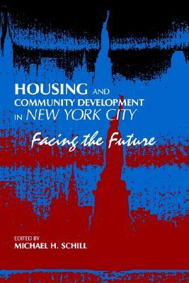 Housing and Community Development in New York City by Michael H. Schill