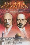 Balfour and Weizmann: The Zionist, the Zealot and the Emergence of Israel