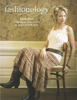 Fashionology: Embellish Clothing & Accessories to Create Your Own Style