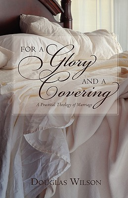 For a Glory and a Covering by Douglas Wilson