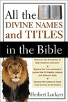 All the Divine Names and Titles in the Bible by Herbert Lockyer