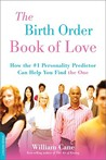 "The Birth Order Book of Love: How the #1 Personality Predictor Can Help You Find ""the One"""
