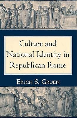 The Culture and National Identity in Republican Rome by Erich S. Gruen