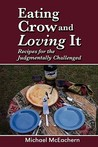 Eating Crow and Loving It: Recipes for the Judgmentally Challenged