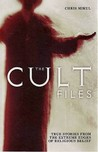 The Cult Files: True Stories from the Extreme Edges of Religious Belief. Chris Mikul