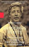Dangerous Beauty - Life and Death in Africa: True Stories From a Safari Guide