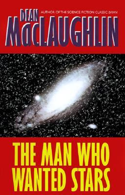 The Man Who Wanted Stars by Dean McLaughlin