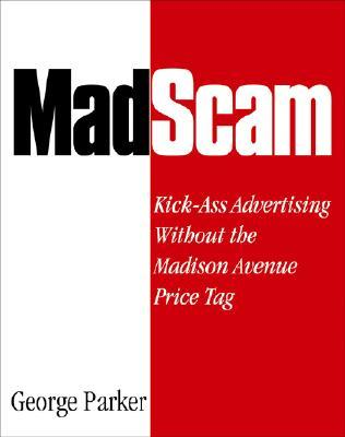 Madscam: Kick-Ass Advertising Without the Madison Avenue Price Tag