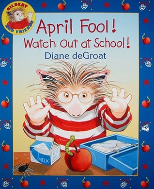 April Fool! Watch Out at School! by Diane deGroat