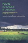 Beyond Democracy in Cambodia: Political Reconstruction in a Post-Conflict Society