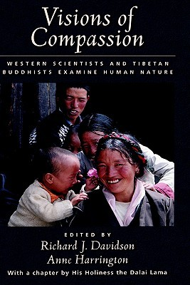 Visions of Compassion: Western Scientists and Tibetan Buddhists Examine Human Nature
