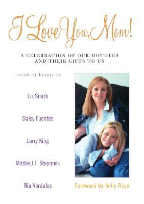 I Love You, Mom! by Kelly Ripa