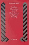 Excellence and Precedence: Medieval Islamic Discourse on Legitimate Leadership
