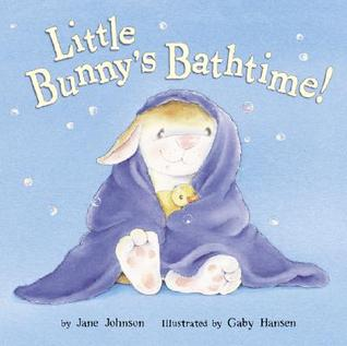 Little Bunny's Bathtime! by Jane  Johnson