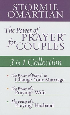 The Power of Prayer for Couples: 3 in 1 Collection: The Power of Prayer to Change Your Marriage/The Power of a Praying Wife/The Power of a Praying Hus