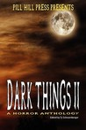 Dark Things II: A Horror Anthology (Dark Things: A Horror Anthology, #2)