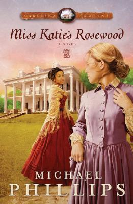 Miss Katie's Rosewood by Michael             Phillips