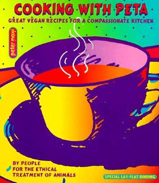 Cooking with Peta: Great Vegetarian Recipes for a Compassionate Kitchen