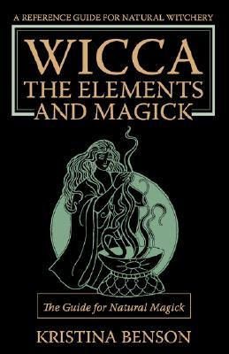 Wicca, the Elements and Magick: The Guide for Natural Magick: Natural Magick and Wicca