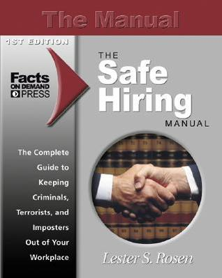 The Safe Hiring Manual: The Complete Guide to Keeping Criminals, Imposters and Terrorists Out of Your Workplace