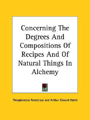 Concerning the Degrees and Compositions of Recipes and of Natural Things in Alchemy