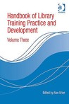 Handbook of Library Training Practice and Development Volume 3.
