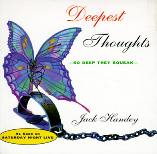 Deepest Thoughts by Jack Handey