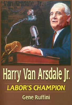 Harry Van Arsdale, Jr: Labor's Champion Gene Ruffini