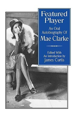 Featured Player: An Oral Autobiography of Mae Clarke