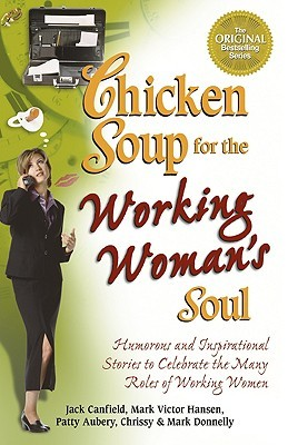 Chicken Soup for the Working Woman's Soul by Jack Canfield