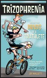 Trizophrenia: Inside the Minds of a Triathlete