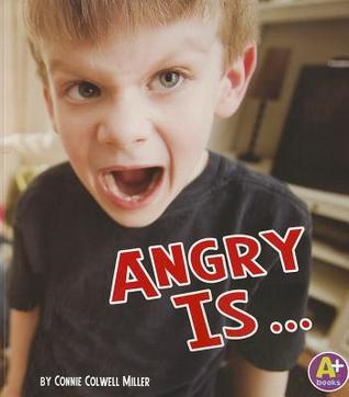 Angry Is ... by Connie Rose Miller