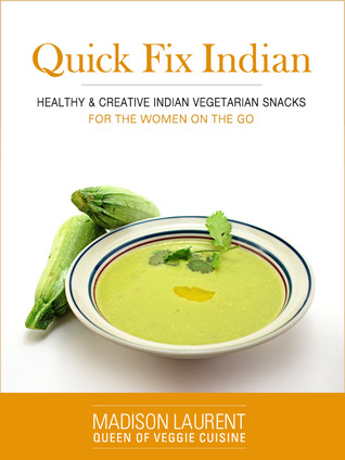 Quick Fix Indian Healthy and Creative Indian Vegetarian Snacks