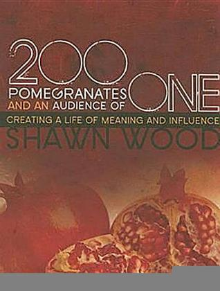 200 Pomegranates And An Audience Of One: Creating A Life Of Meaning And Influence