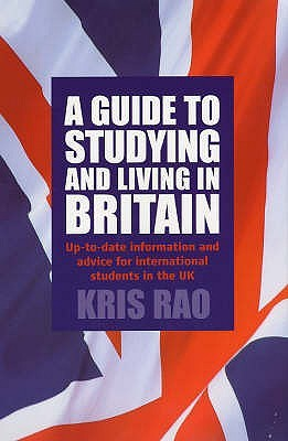 A Guide to Studying & Living in Britain by Kris Rao